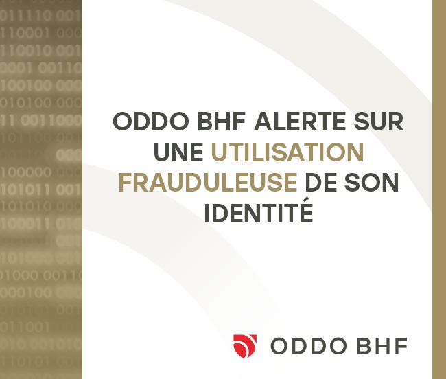 Alerte sur une utilisation frauduleuse de l' identité ODDO BHF